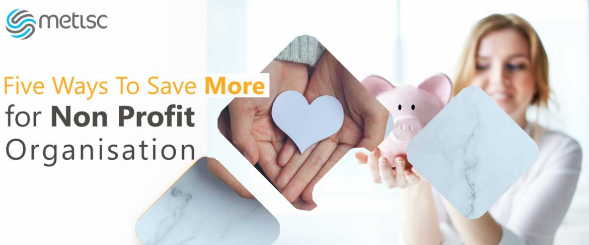 Five Ways to Save More Money For Non Profit Organisation